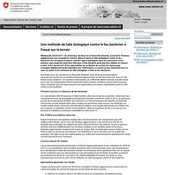CONFEDERATION SUISSE 04/04/11 Une méthode de lutte biologique contre le feu bactérien à l'essai sur le terrain