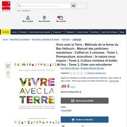 Vivre avec la Terre - Méthode de la ferme du Bec.... Perrine Hervé-Gruyer - Decitre - Livre - 9782330119478