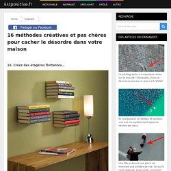16 méthodes créatives et pas chères pour cacher le désordre dans votre maison - Page 16 of 16 - Estpositive.fr