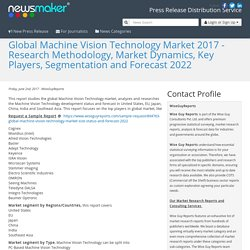 Global Machine Vision Technology Market 2017 - Research Methodology, Market Dynamics, Key Players, Segmentation and Forecast 2022