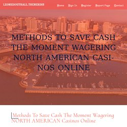 Methods to Save cash The moment Wagering NORTH AMERICAN Casinos Online