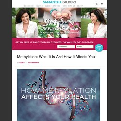 Methylation: What it is and how it affects you