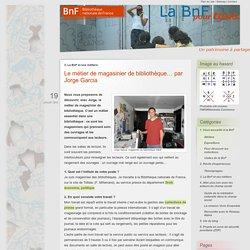 Le métier de magasinier de bibliothèque… par Jorge Garcia - BnF pour tous