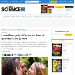 Un métissage tardif entre sapiens et néandertal en Europe