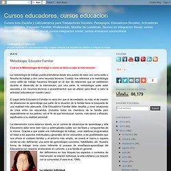 Cursos para educadores sociales y trabajadores sociales: Metodologia. Educador Familiar