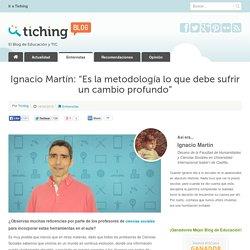 """Ignacio Martín: """"Es la metodología lo que debe sufrir un cambio profundo"""""""