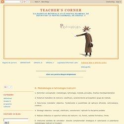 Teacher's corner: 8. Metodologia si tehnologia instruirii