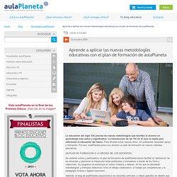 Aprende a aplicar las nuevas metodologías educativas con el plan de formación de aulaPlaneta - aulaPlaneta