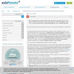 El Colegio Escuelas Pías de Aluche apuesta por las TIC y la innovación metodológica con aulaPlaneta