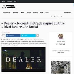 Dealer, le court-métrage inspiré du titre Rival Dealer de Burial Beware Magazine
