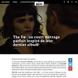 The Dø : un court métrage parfait inspiré de leur dernier album