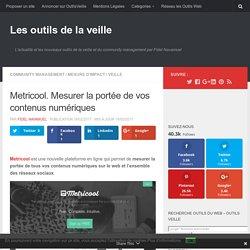 Metricool. Mesurer la portée de vos contenus numériques – Les outils de la veille