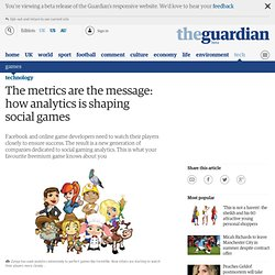 The metrics are the message: how analytics is shaping social games