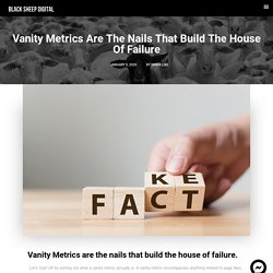 Vanity Metrics Are The Nails That Build The House Of Failure