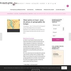 Mini métro et Inat : jeux de plans et géographie du temps