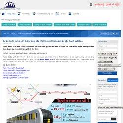 Dự án tuyến metro số 1 thông tin và cập nhật tiến độ thi công dự án bến thành suối tiên