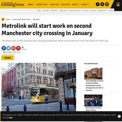 Metrolink will start work on second Manchester city crossing in January