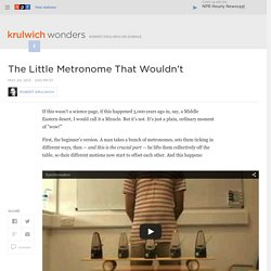 The Little Metronome That Wouldn't : Krulwich Wonders...