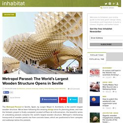 Metropol Parasol: The World's Largest Wooden Structure Opens in Seville