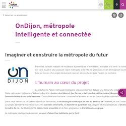 OnDijon, métropole intelligente et connectée / Les grands projets - Dijon Métropole