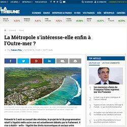 La Métropole s'intéresse-elle enfin à l'Outre-mer ?