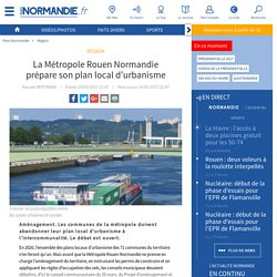 La Métropole Rouen Normandie prépare son plan local d'urbanisme