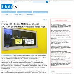 » France : St Etienne Métropole choisit IPOView pour numériser son affichage légal
