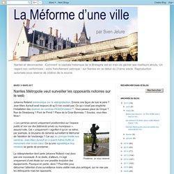 La Méforme d'une ville : Nantes Métropole veut surveiller les opposants notoires sur le web