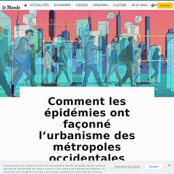 Comment les épidémies ont façonné l'urbanisme des métropoles occidentales