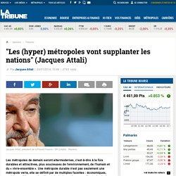 """Les (hyper) métropoles vont supplanter les nations"" (Jacques Attali)"