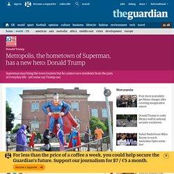 Metropolis, the hometown of Superman, has a new hero: Donald Trump