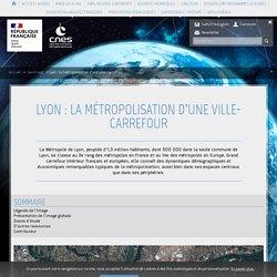 Lyon : la métropolisation d'une ville-carrefour