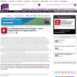 La métropolisation de la France : entre fragmentation et hypermobilité - Sciences