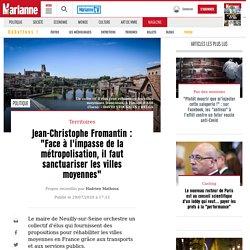 """Jean-Christophe Fromantin : """"Face à l'impasse de la métropolisation, il faut sanctuariser les villes moyennes"""""""