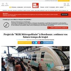 """Projet de """"RER Métropolitain"""" à Bordeaux: estimez vos futurs temps de trajet"""