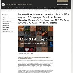 Metropolitan Museum Launches 82nd & Fifth App in 12 Languages, Based on Award-Winning Online Series Featuring 100 Works of Art and 100 Curators They Inspired