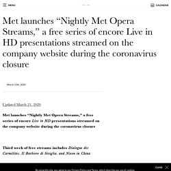 "Met launches ""Nightly Met Opera Streams,"" a free series of encore Live in HD presentations streamed on the company website during the coronavirus closure"