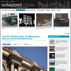 The NYC that Never Was: The Metropolitan Museum of Art's Unfinished Areas