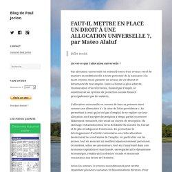 FAUT-IL METTRE EN PLACE UN DROIT À UNE ALLOCATION UNIVERSELLE ?, par Mateo Alaluf – Blog de Paul Jorion