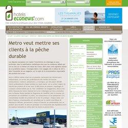 Metro veut mettre ses clients à la pêche durable - Hotels Eco News