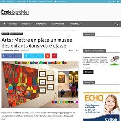 Arts : Mettre en place un musée des enfants dans votre classe
