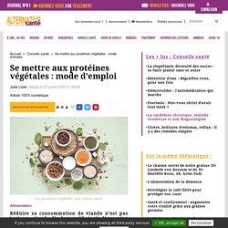 Se mettre aux protéines végétales : mode d'emploi