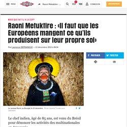 Raoni Metuktire : «Il faut que les Européens mangent ce qu'ils produisent sur leur propre sol»