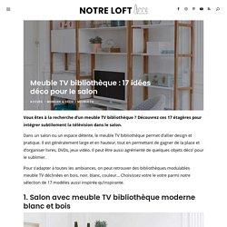 Meuble TV bibliothèque : 17 idées déco pour le salon