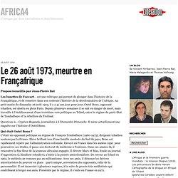 Le 26 août 1973, meurtre en Françafrique - Africa4