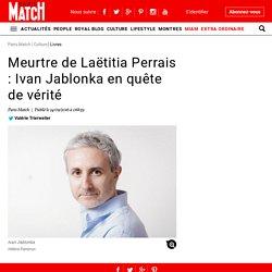 Meurtre de Laëtitia Perrais : Ivan Jablonka en quête de vérité