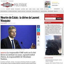 Meurtre de Calais : la dérive de Laurent Wauquiez