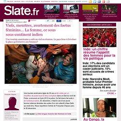 Viols, meurtres, avortement des foetus féminins... La femme, ce sous sous-continent indien