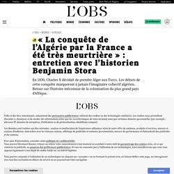 «La conquête de l'Algérie par la France a été très meurtrière» : entretien avec l'historien Benjamin Stora