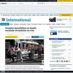 Journée meurtrière en Israël, escalade sécuritaire en vue